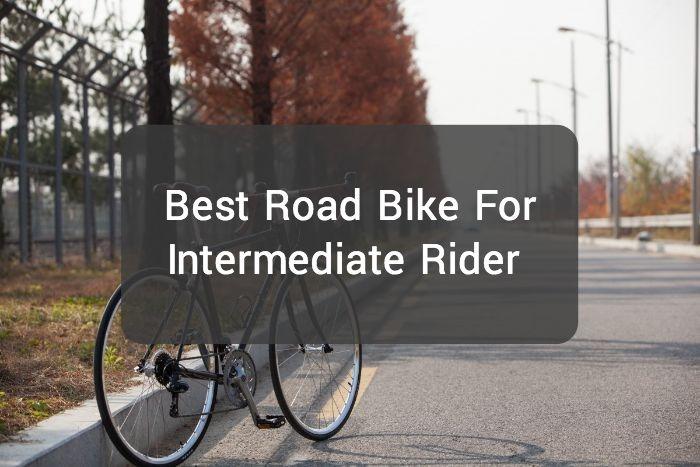 Best Road Bike For Intermediate Rider